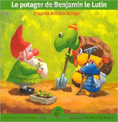Le potager de Benjamin le Lutin - Lauréat du Comité des mamans rentrée 2003 (3-6 ans) de Antoon Krings ( 27 mars 2003 )