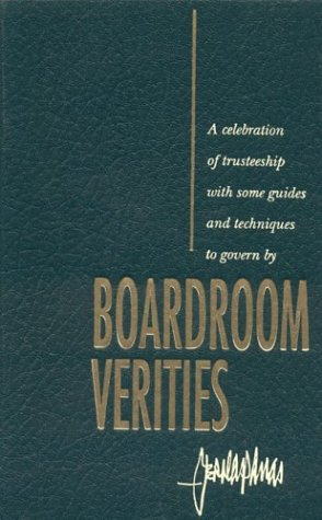 Boardroom Verities: Celebration of Trusteeship with Some Guides and Techniques to Govern by