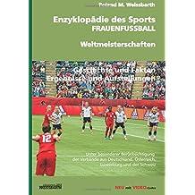 Enzyklopädie des Sports - FRAUENFUSSBALL - Weltmeisterschaften: Geschichte der Frauenfußball-Weltmeisterschaft - von den Anfängen bis zu den WM-Endrunden 1991-2015