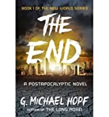 [(The End: A Postapocalyptic Novel)] [Author: G. Michael Hopf] published on (February, 2014)