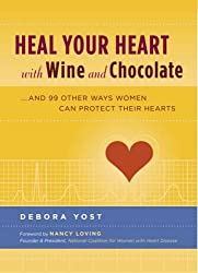 Heal Your Heart with Wine and Chocolate: ..and 99 Other Ways Women Can Prevent Heart Disease