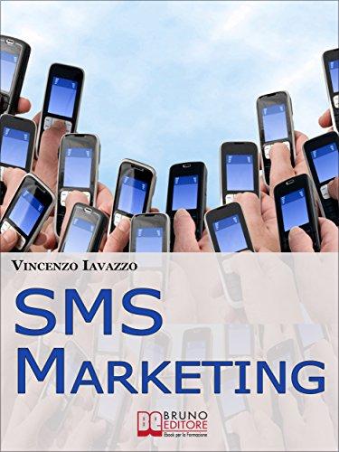 SMS Marketing. Come Guadagnare e Fare Pubblicità con SMS, MMS e ...