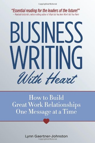 Business Writing With Heart: How to Build Great Work Relationships One Message at a Time por Lynn Gaertner-johnston