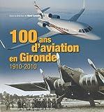 100 ans d'aviation en Gironde : 1910-2010