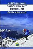 Skitouren mit Meerblick deutsche Ausgabe: Skitouren in Griechenland - Christian Mayer