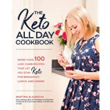 The Keto All Day Cookbook: More Than 100 Low-Carb Recipes That Let You Stay Keto for Breakfast, Lunch, and Dinner