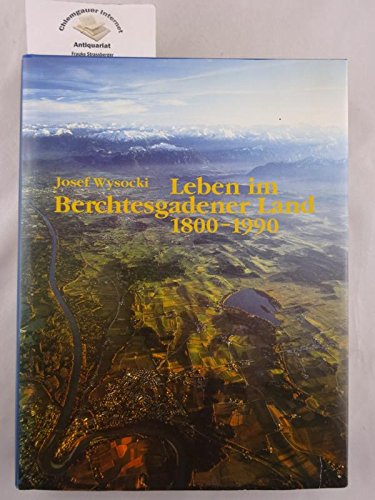 Leben im Berchtesgadener Land 1800 - 1990.