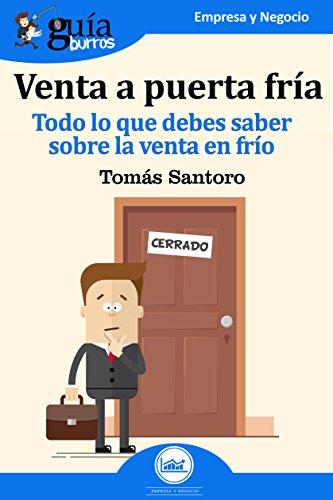 GuíaBurros Venta a puerta fría: Todo lo que debes saber sobre la venta en frío por Tomás Santoro