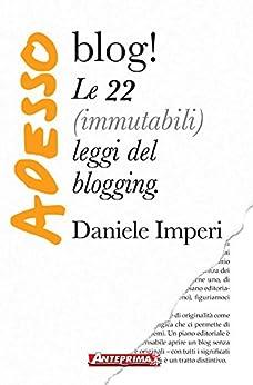 Adesso blog!: Le 22 (immutabili) leggi del blogging di [Imperi, Daniele]