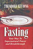 FASTING YOUR WAY TO SUPERNATURAL POWER & BREAKTHROUGH