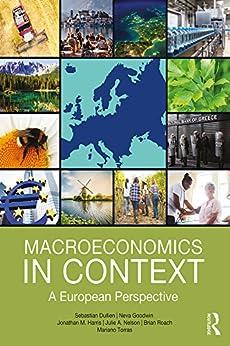 Macroeconomics in Context: A European Perspective (English Edition) von [Dullien, Sebastian, Goodwin, Neva, Harris, Jonathan M., Nelson, Julie A., Roach, Brian, Torras, Mariano]