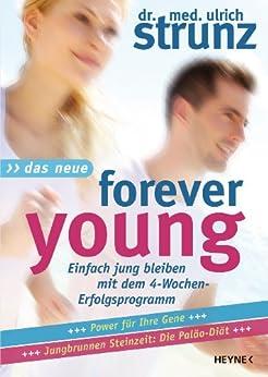 Das Neue Forever Young: Einfach jung bleiben mit dem 4-Wochen-Erfolgsprogramm                                  Power für Ihre Gene - Jungbrunnen Steinzeit-Diät ... jünger mit dem magischen Muskeltraining von [Strunz, Ulrich]
