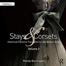Stays and Corsets Volume 2: Historical Patterns Translated for the Modern Body (English Edition)