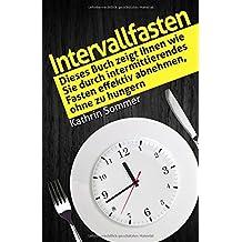 Intervallfasten: Dieses Buch zeigt Ihnen wie Sie durch intermittierendes Fasten effektiv abnehmen, ohne zu hungern.