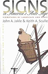 [(Signs in America's Auto Age : Signatures of Landscape and Place)] [By (author) John A. Jakle ] published on (April, 2004)