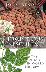 Propitious Esculent: The Potato in World History by John Reader (2008-02-07)