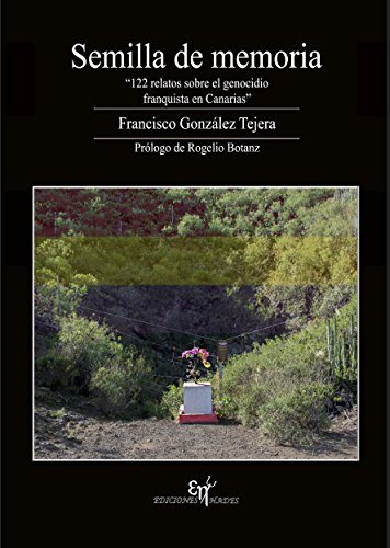 Semilla de memoria: 122 relatos sobre el genocidio franquista en Canarias