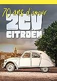 2 Cv Citroën - 70 Ans d'Amour...