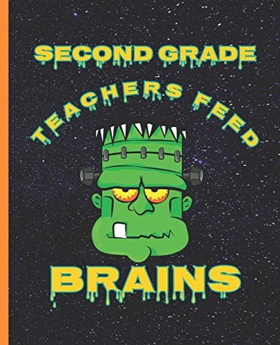 Second Grade Teachers Feed Brains Funny Halloween Frankenstein Composition Wide-ruled blank line School Notebook (Halloween spooky covers:  Fun School Supplies & Stuff, Band 1) (Party Frankenstein Supplies)