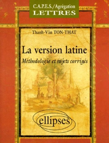 La version latine : Mthodologie et sujets corrigs