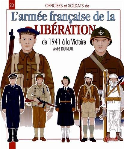 Officiers & soldats de l'armée française (1941-1945) : Forces Françaises Libres, Forces Françaises de l'Intérieur, Armée de Libération par André Jouineau