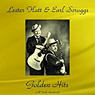 Lester Flatt & Earl Scruggs Golden Hits (feat. The Foggy Mountains Boys) [All Tracks Remastered]