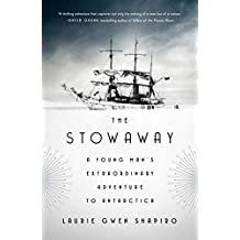 The Stowaway: A Young Man's Extraordinary Adventure to Antarctica (English Edition)