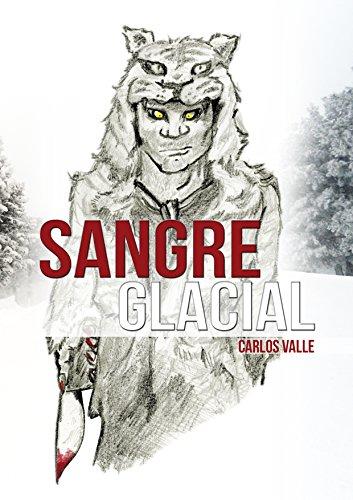SANGRE GLACIAL por Carlos Valle Menguiano