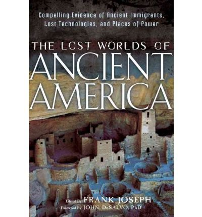 [( Lost Worlds of Ancient America: Compelling Evidence of Ancient Immigrants, Lost Technologies, and Places of Power )] [by: John DeSalvo] [Apr-2012]
