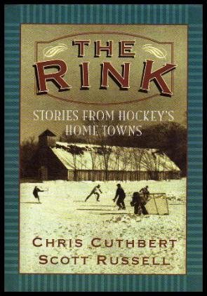 The Rink: Stories from Hockey's Home Towns por Chris Cuthbert