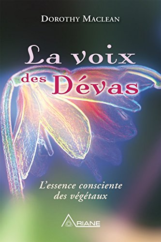 La voix des dévas: L'essence consciente des végétaux par Dorothy Maclean