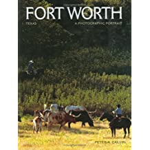 Fort Worth, Texas: A Photographic Portrait by Peter A. Calvin (2007-05-30)