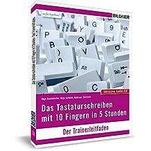 Das Tastaturschreiben mit 10 Fingern in nur 5 Stunden: Trainerleitfaden mit Audio-CD