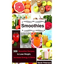 Smoothies: 450 Smoothie Recipes to Lose Weight, Increase Energy & Detox (English Edition)