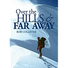 Over the Hills and Far Away: A life in the mountains: From Snowdonia to the Himalaya