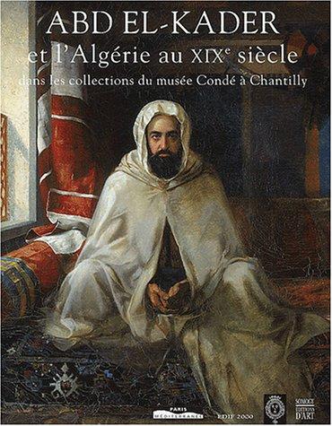 Abd el-Kader et l' Algérie au XIXe siècle