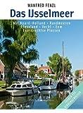 Das Ijsselmeer Mit Noord-Holland ¿ Randmeeren ¿ Flevoland ¿ Vecht ¿ Eem