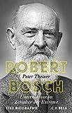 Robert Bosch: Unternehmer im Zeitalter der Extreme