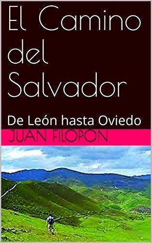 El Camino del Salvador: De León hasta Oviedo por Juan Filopón