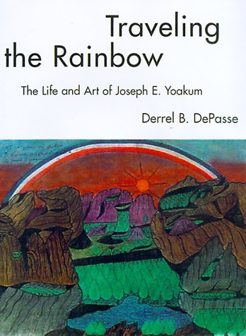 Traveling the Rainbow: The Life and Art of Joseph E. Yoakum