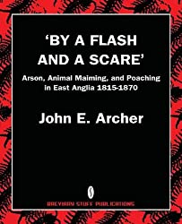 By a Flash and a Scare, Arson, Animal Maiming, and Poaching in East Anglia 1815-1870