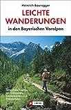 Leichte Wanderungen i - d - Bay - Voralpen (J - Berg) - Heinrich Bauregger