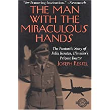 The Man With the Miraculous Hands: The Fantastic Story of Felix Kersten, Himmler's Private Doctor