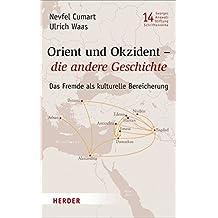 Orient und Okzident - die andere Geschichte. Das Fremde als kulturelle Bereicherung (Veröffentlichungen der Georges-Anawati-Stiftung - Schriftenreihe)
