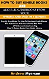 HOW TO BUY KINDLE BOOKS AND AUDIBLE AUDIOBOOKS FROM YOUR IPHONE AND IPAD IN 1 MINUTE: Step By Step Guide On How To Purchase Kindle...