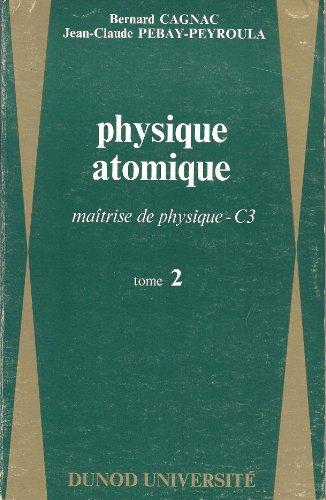 Physique atomique , introduction à la physique quantique et structure de l'édifice atomique - Tome 2