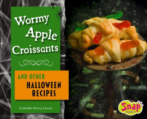 Wormy Apple Croissants and Other Halloween Recipes (SnapBooks: Fun Food For Cool Cooks) (Apple Snap Halloween)
