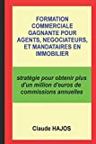 Formation commerciale gagnante pour agents, négociateurs et mandataires en immobilier: stratégie pour obtenir plus d'un million d'euros de commissions annuelles...