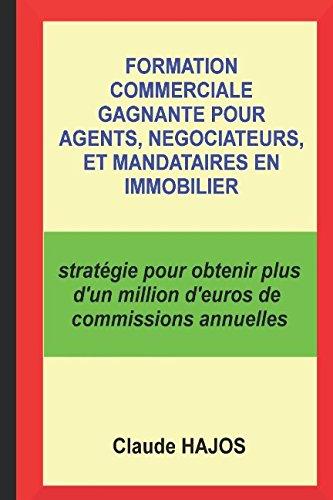 Formation commerciale gagnante pour agents, négociateurs et mandataires en immobilier: stratégie pour obtenir plus d'un million d'euros de commissions annuelles