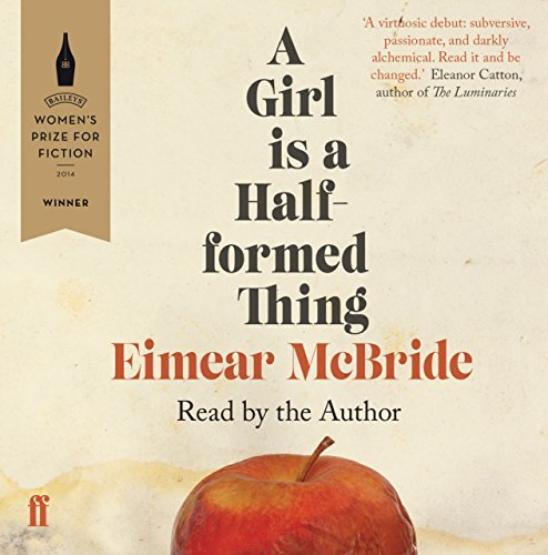 A Girl Is a Half-formed Thing: Written by Eimear McBride, 2014 Edition, (Unabridged) Publisher: Faber & Faber [Audio CD]